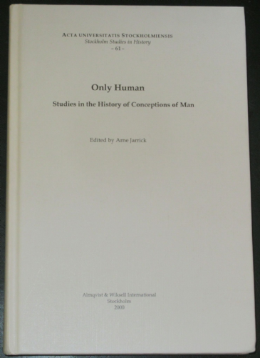 Only Human - Studies in the History of Conception of Man, edited by Arne Jarrick
